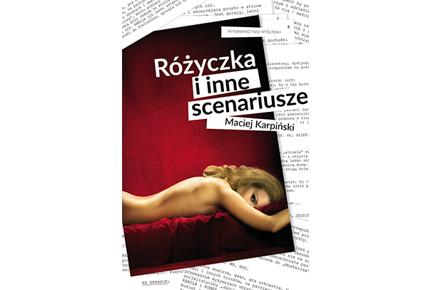"""""""RÓŻYCZKA"""" I INNE SCENARIUSZE. Maciej Karpiński"""