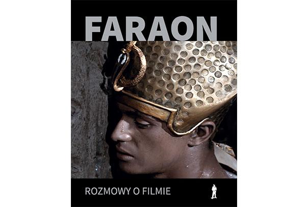 """""""FARAON"""". ROZMOWY O FILMIE. Pod redakcją Seweryna Kuśmierczyka"""