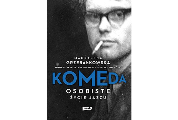 KOMEDA. OSOBISTE ŻYCIE JAZZU. Magdalena Grzebałkowska