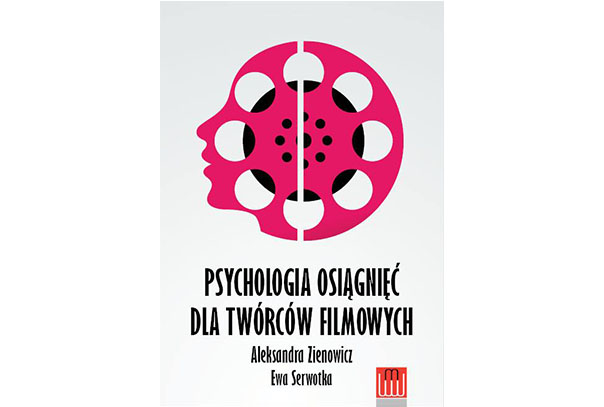 PSYCHOLOGIA OSIĄGNIĘĆ DLA TWÓRCÓW FILMOWYCH. Aleksandra Zienowicz, Ewa Serwotka